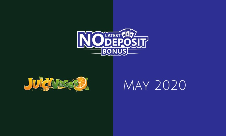 Latest Juicy Vegas no deposit bonus, today 20th of May 2020