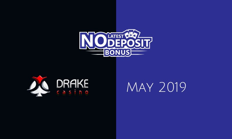 Latest no deposit bonus from Drake Casino May 2019