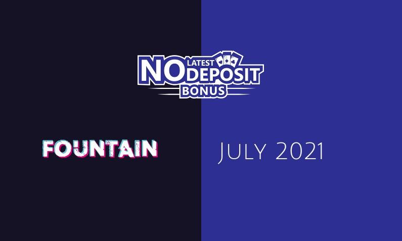 Latest no deposit bonus from Fountain July 2021