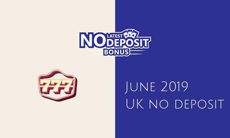 Latest UK no deposit bonus from 777 Casino- 11th of June 2019