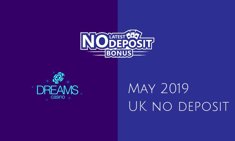 Latest UK no deposit bonus from Dreams Casino, today 7th of May 2019