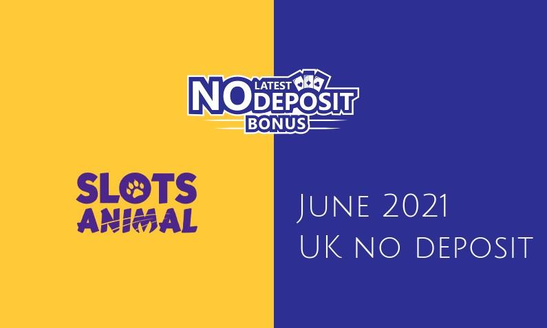 Latest UK no deposit bonus from Slots Animal, today 13th of June 2021